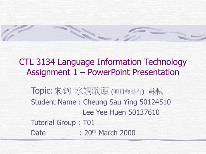 ctl 3134 language information technology assignment 1 powerpoint presentation n.