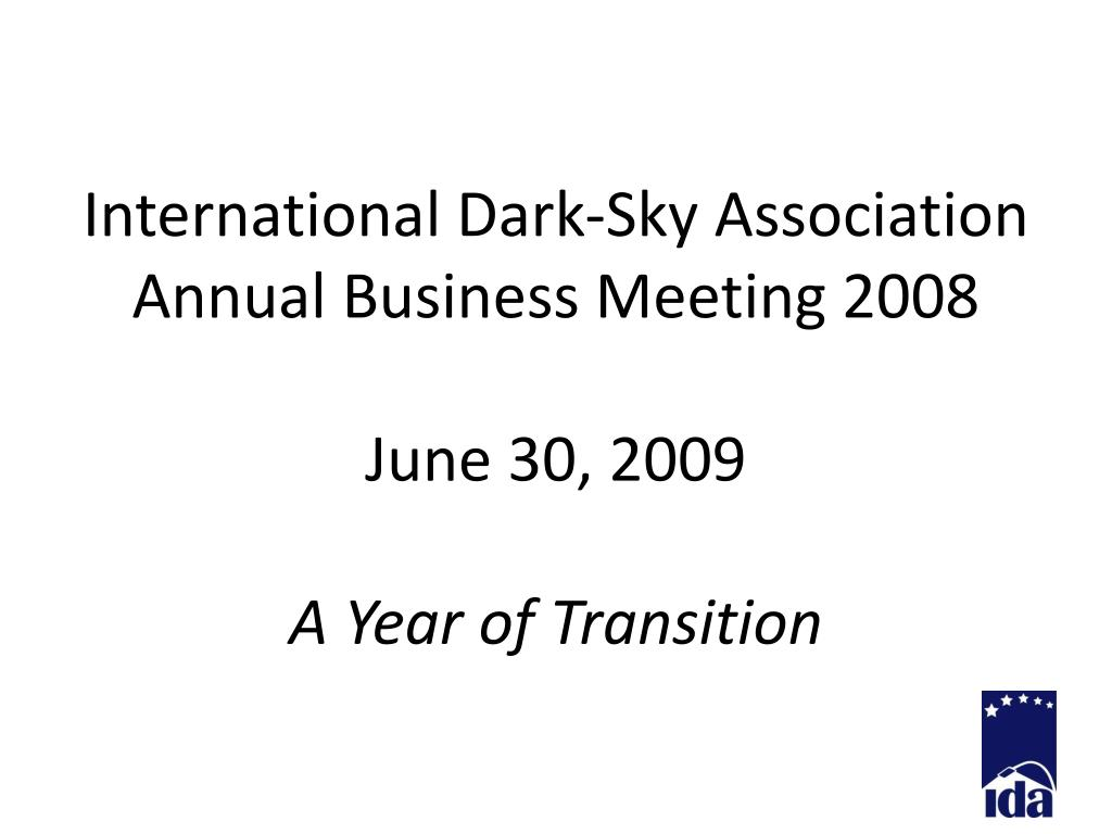 international dark sky association annual business meeting 2008 june 30 2009 a year of transition l.