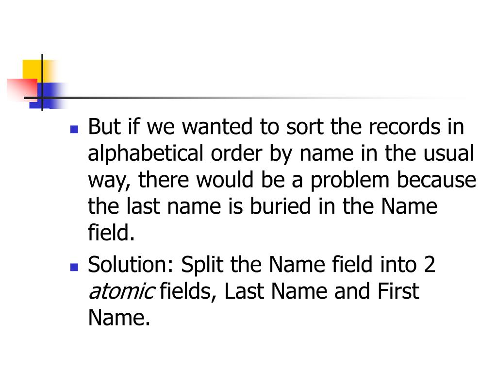 But if we wanted to sort the records in alphabetical order by name in the usual way, there would be a problem because the last name is buried in the Name field.