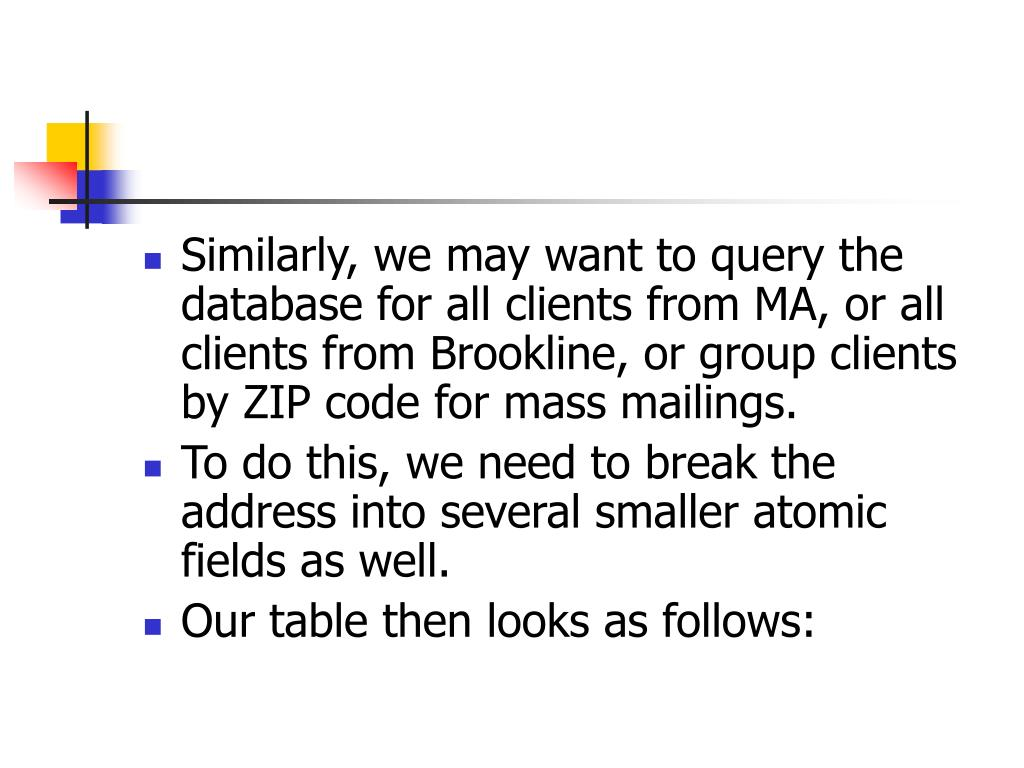 Similarly, we may want to query the database for all clients from MA, or all clients from Brookline, or group clients by ZIP code for mass mailings.
