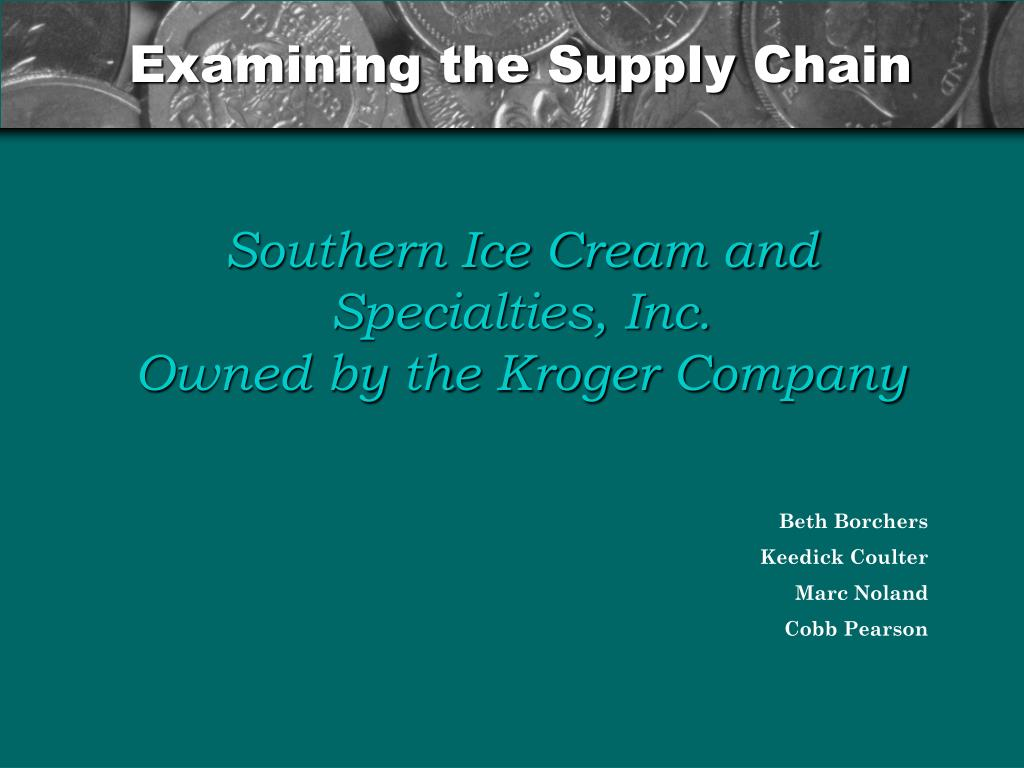 examining the supply chain southern ice cream and specialties inc owned by the kroger company l.