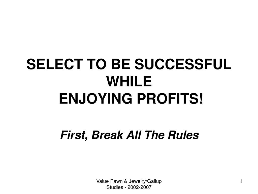 select to be successful while enjoying profits l.