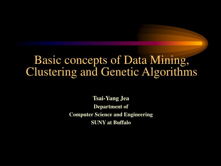 Basic concepts of data mining clustering and genetic algorithms