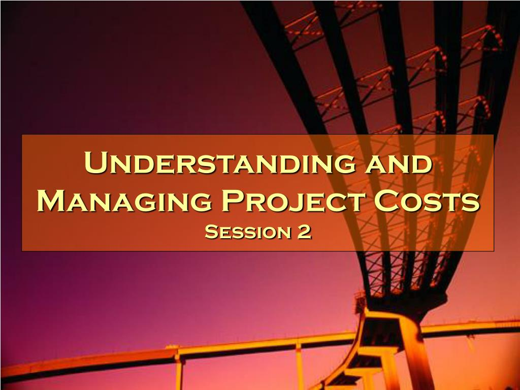 understanding and managing project costs session 2 l.