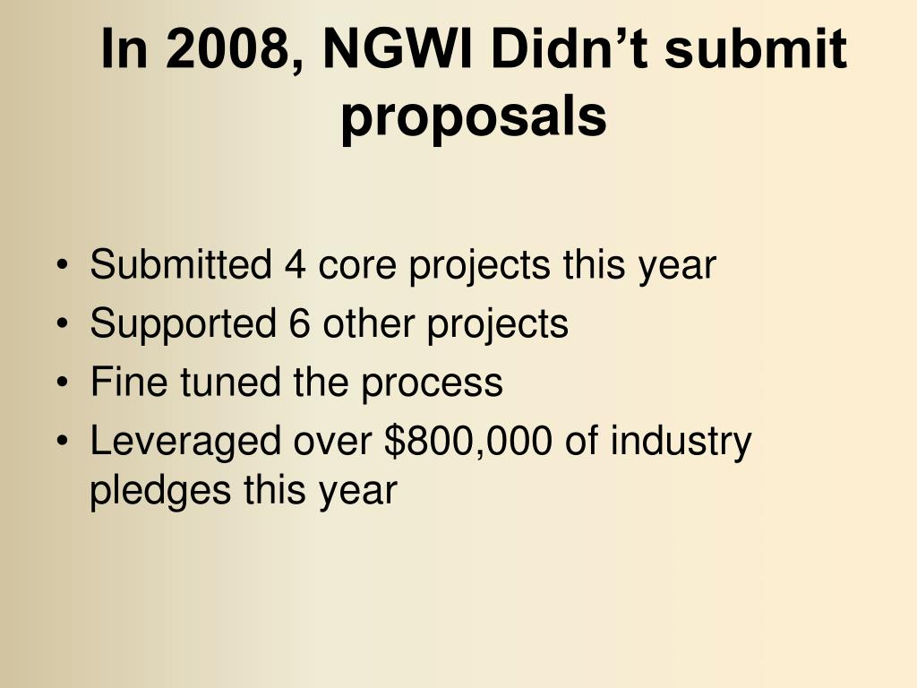 In 2008, NGWI Didn't submit proposals