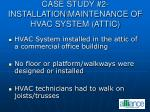 case study 2 installation maintenance of hvac system attic