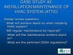 case study 2 installation maintenance of hvac system attic78