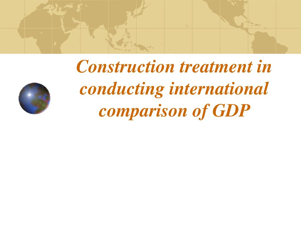 construction treatment in conducting i nternational comparison of gdp l.