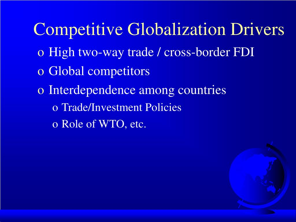 globalisation drivers Globalization has ensured that all countries have the same entry level and there are no barriers to trade lets discuss the key drivers of globalization.