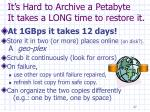 it s hard to archive a petabyte it takes a long time to restore it