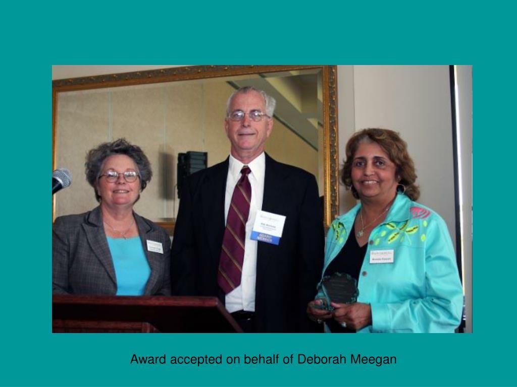 Award accepted on behalf of Deborah Meegan