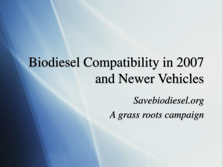 Biodiesel compatibility in 2007 and newer vehicles