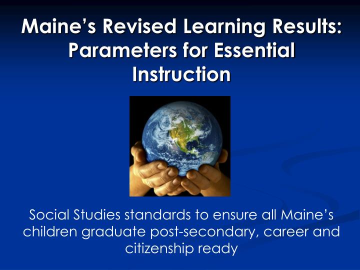 Maine s revised learning results parameters for essential instruction
