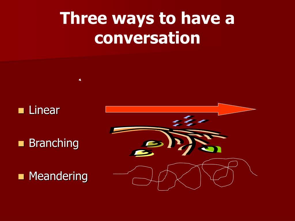 Three ways to have a conversation