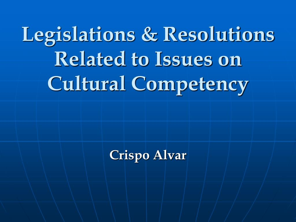 Legislations & Resolutions Related to Issues on Cultural Competency