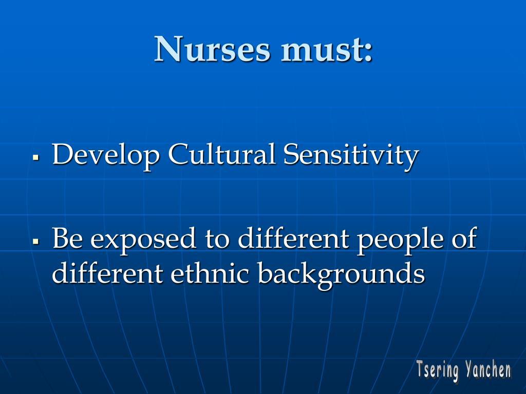 Nurses must: