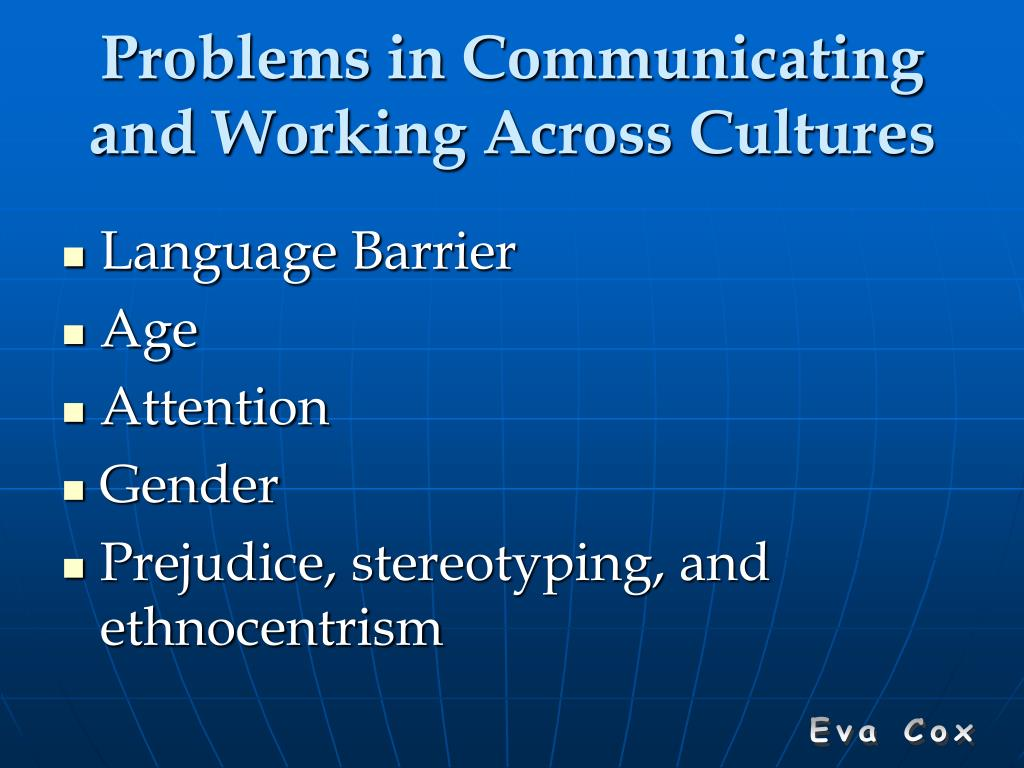 Problems in Communicating and Working Across Cultures