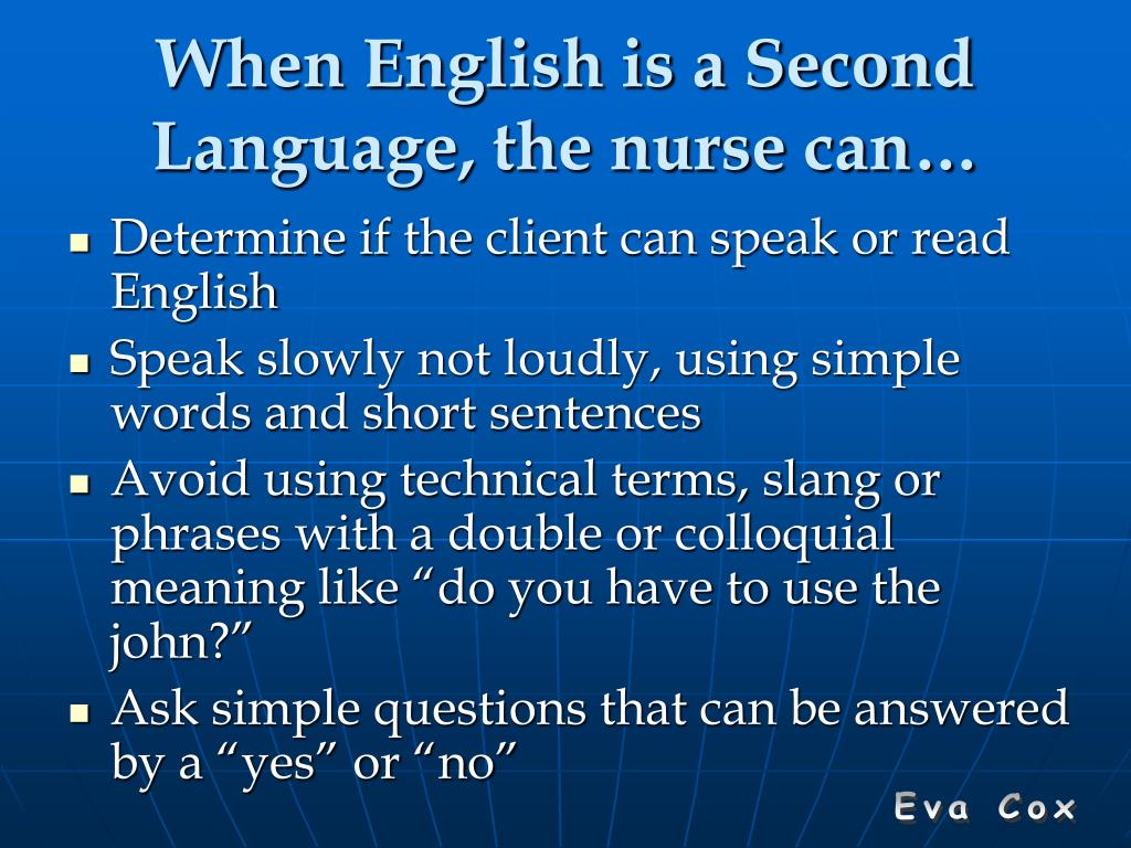 When English is a Second Language, the nurse can…