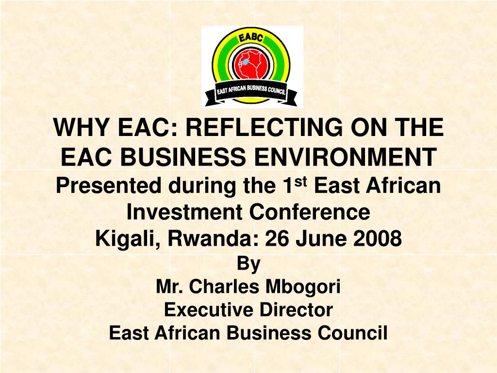 WHY EAC: REFLECTING ON THE EAC BUSINESS ENVIRONMENT