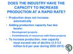 does the industry have the capacity to increase production at a rapid rate