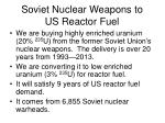 soviet nuclear weapons to us reactor fuel