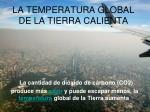 la temperatura global de la tierra calienta