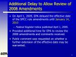 additional delay to allow review of 2008 amendments