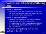 flowlines and intra facility gathering lines