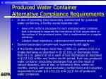 produced water container alternative compliance requirements