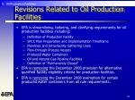 revisions related to oil production facilities