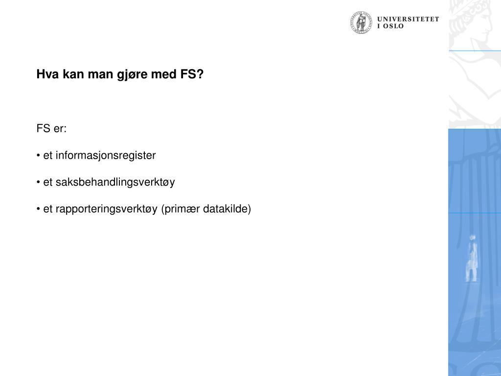 Hva kan man gjøre med FS?