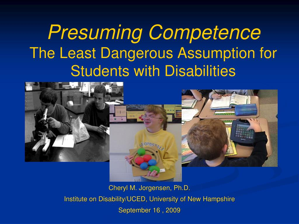 A Danger To Students With Disabilities >> Ppt Presuming Competence The Least Dangerous Assumption