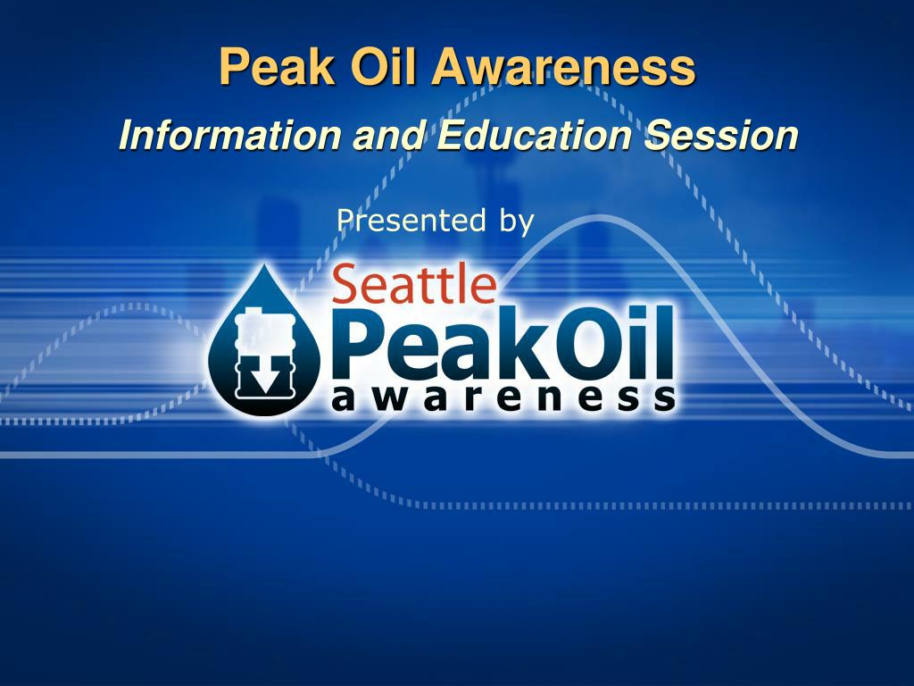 peak oil awareness information and education session l.