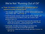 we re not running out of oil