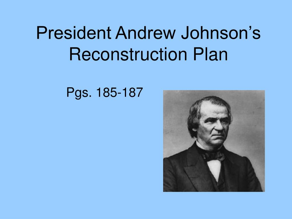 reconstruction policies of president johnson For the most part, historians view andrew johnson as the worst possible person to have served as president at the end of the american civil war because of his gross incompetence in federal office and his incredible miscalculation of the extent of public support for his policies, johnson is judged .