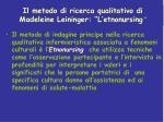 il metodo di ricerca qualitativo di madeleine leininger l etnonursing