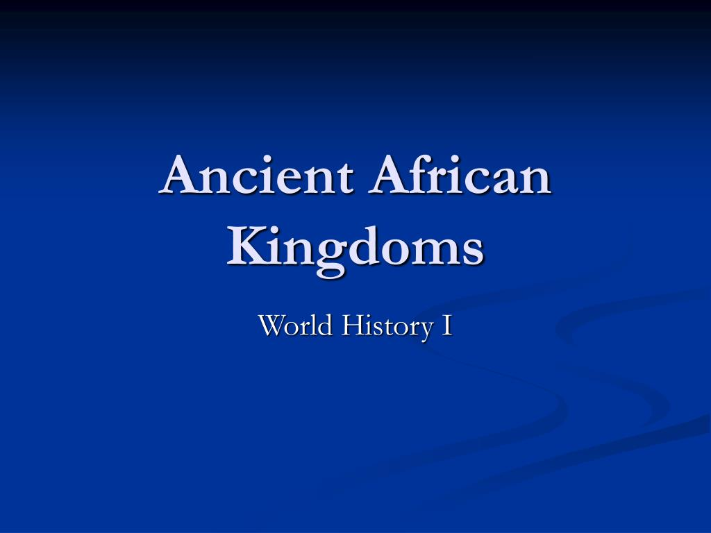 ancient african kingdoms l.