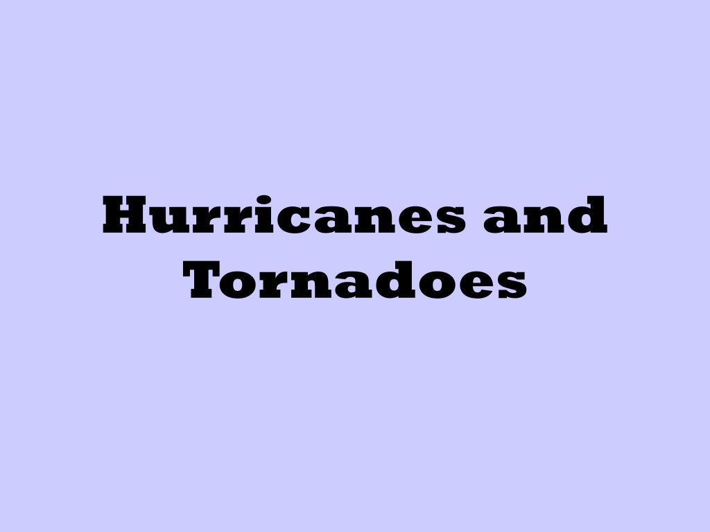 hurricanes and tornadoes l.