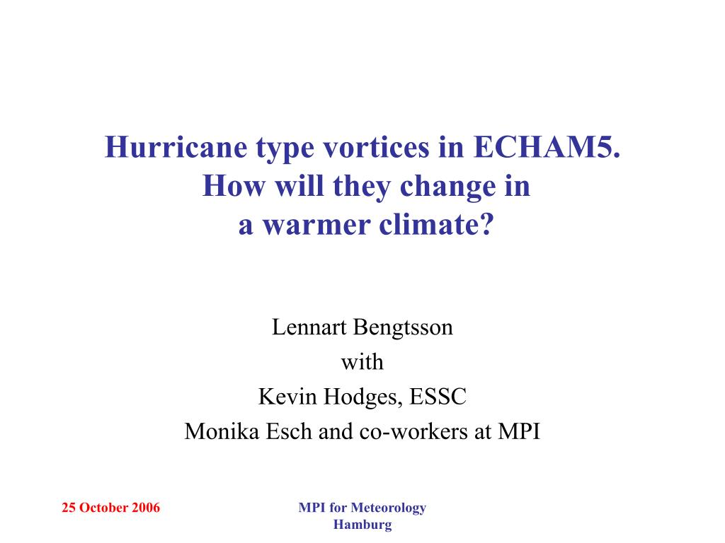 hurricane type vortices in echam5 how will they change in a warmer climate l.