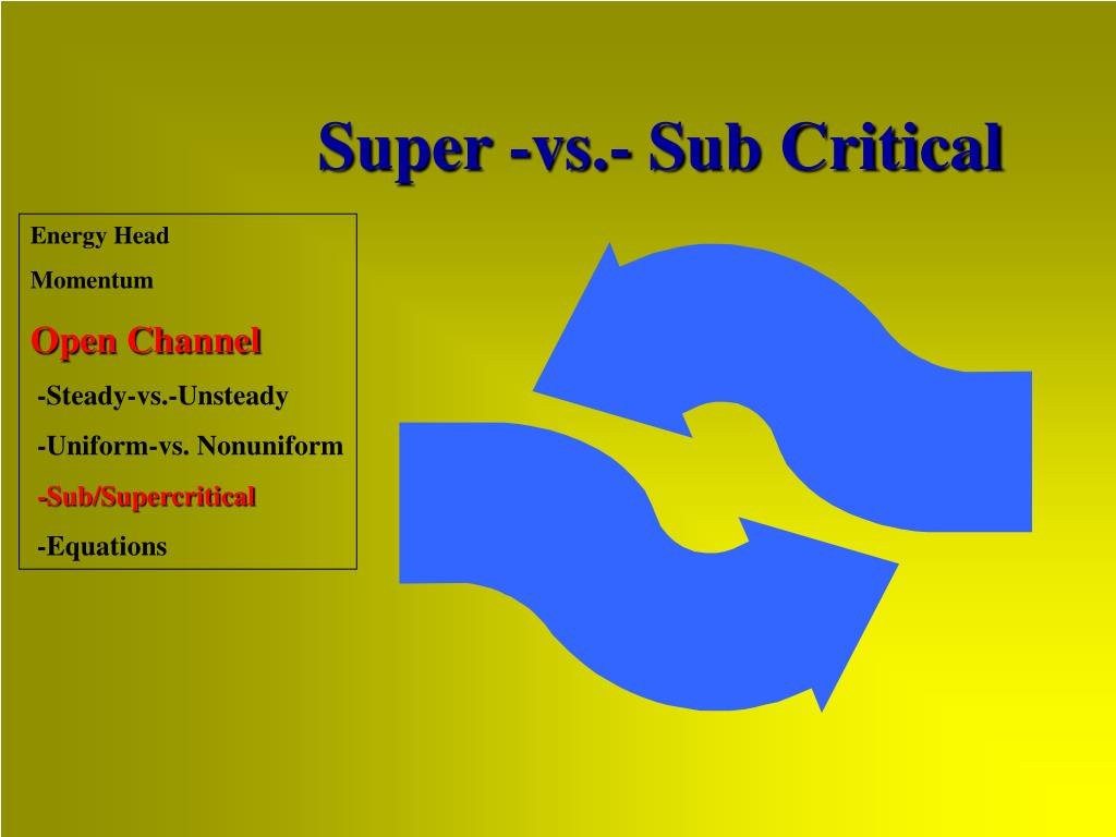 Super -vs.- Sub Critical