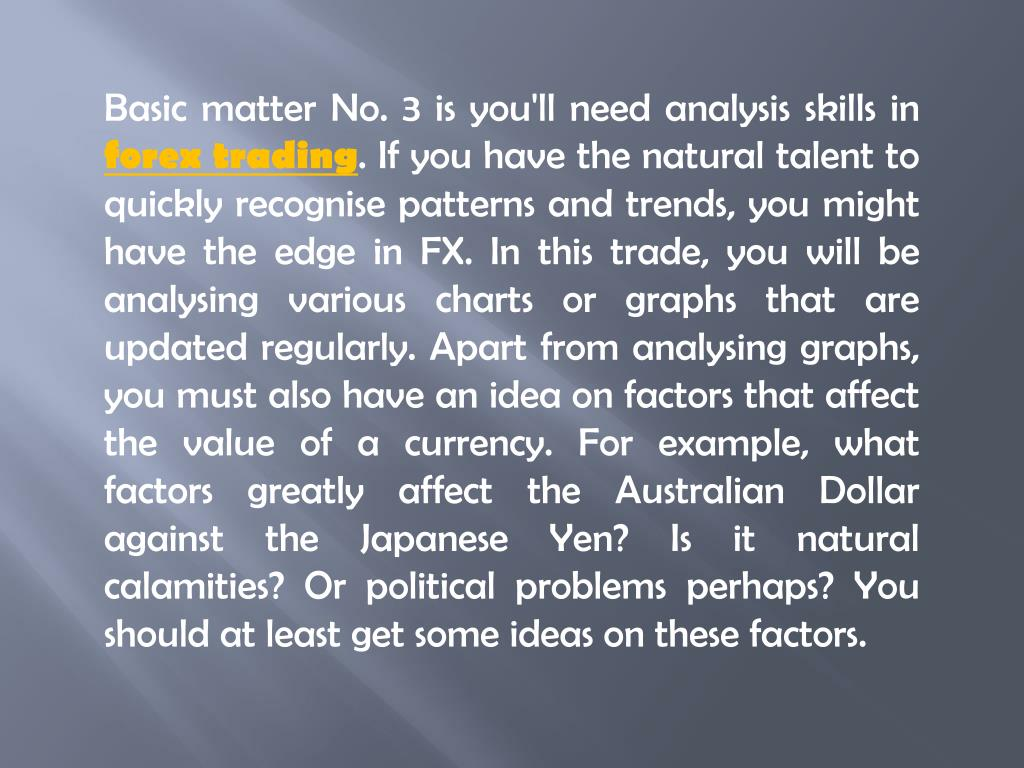 Basic matter No. 3 is you'll need analysis skills in