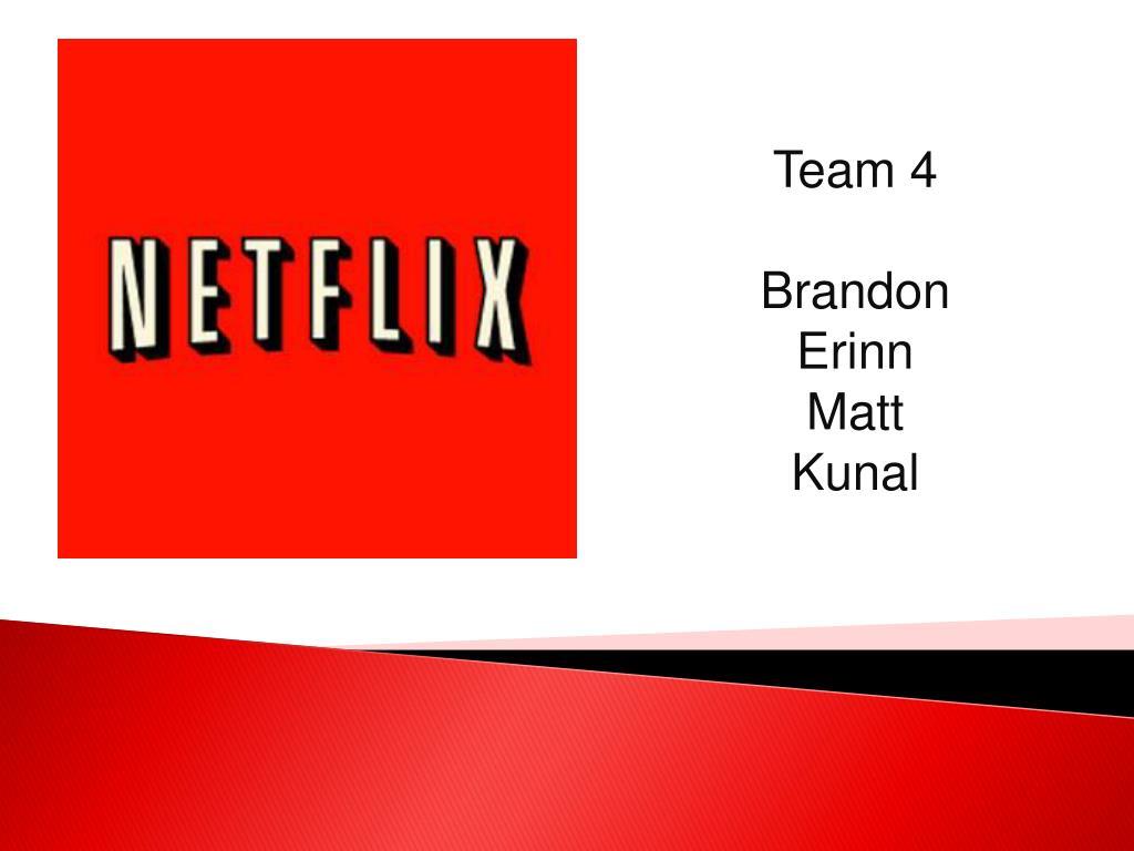 Ppt Team 4 Brandon Erinn Matt Kunal Powerpoint Presentation Free Download Id 409077