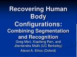 recovering human body configurations combining segmentation and recognition