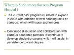 where is sophomore success program headed