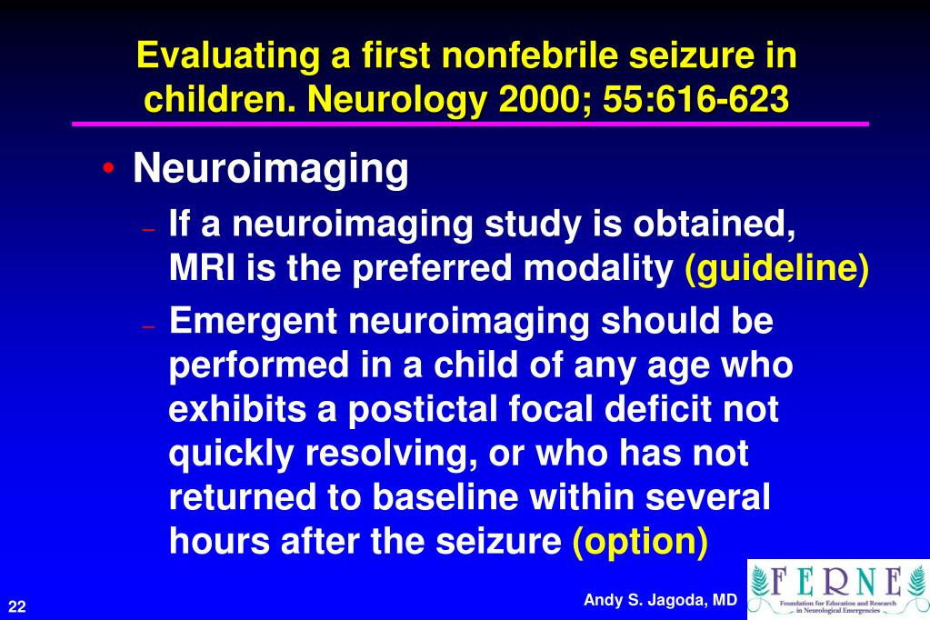 Evaluating a first nonfebrile seizure in children. Neurology 2000; 55:616-623