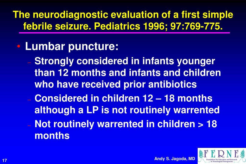 The neurodiagnostic evaluation of a first simple febrile seizure. Pediatrics 1996; 97:769-775.