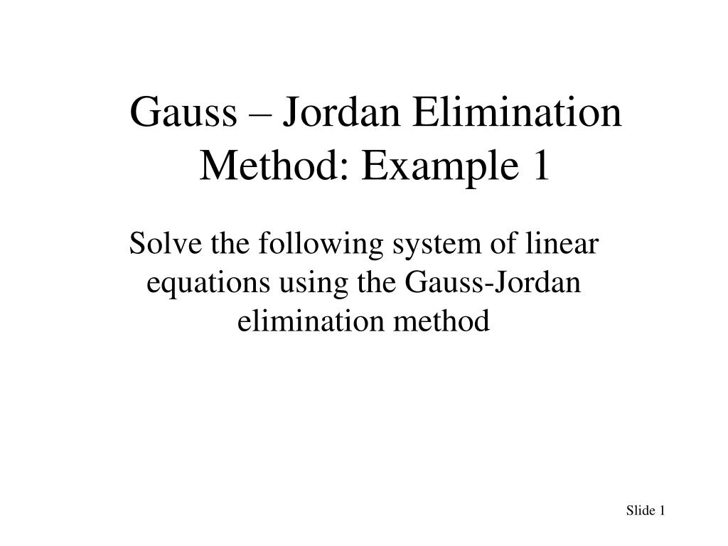 Gauss – Jordan Elimination Method: Example 1