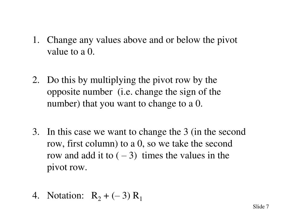 Change any values above and or below the pivot value to a 0.
