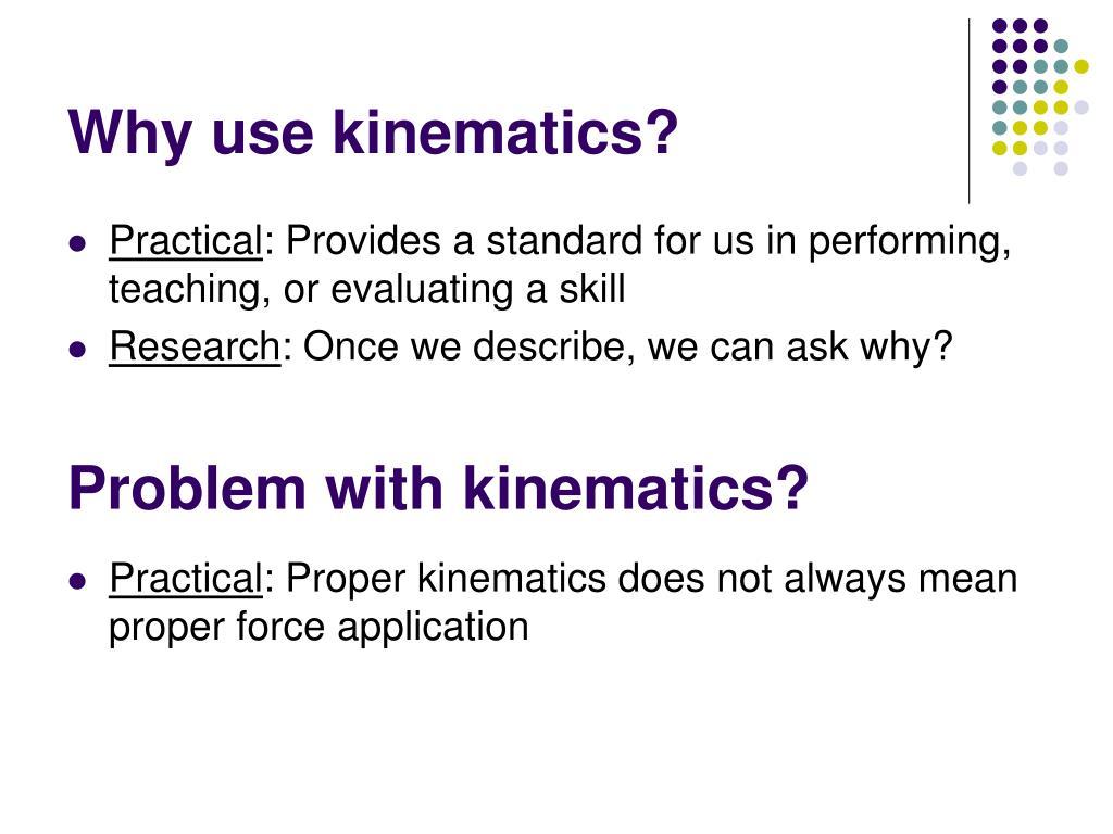Why use kinematics?