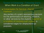 taxation of scholarship fellowship grants when work is a condition of grant